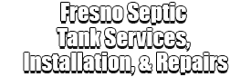 Fresno Septic Tank Services, Installation, & Repairs Logo-We offer Septic Service & Repairs, Septic Tank Installations, Septic Tank Cleaning, Commercial, Septic System, Drain Cleaning, Line Snaking, Portable Toilet, Grease Trap Pumping & Cleaning, Septic Tank Pumping, Sewage Pump, Sewer Line Repair, Septic Tank Replacement, Septic Maintenance, Sewer Line Replacement, Porta Potty Rentals